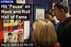 Hit 'Pause' on Rock and Roll Hall of Fame