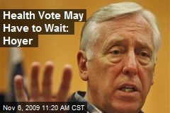 Health Vote May Have to Wait: Hoyer