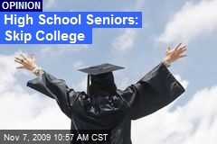 High School Seniors: Skip College
