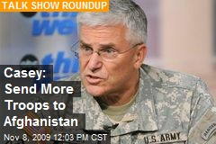 Casey: Send More Troops to Afghanistan