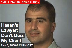 Hasan's Lawyer: Don't Quiz My Client