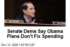 Senate Dems Say Obama Plans Don't Fix Spending