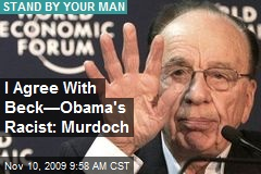 I Agree With Beck—Obama's Racist: Murdoch