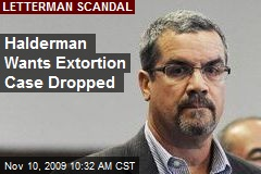 Halderman Wants Extortion Case Dropped