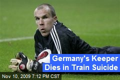 Germany's Keeper Dies in Train Suicide