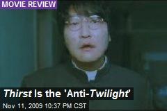Thirst Is the 'Anti- Twilight '