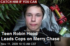 Teen Robin Hood Leads Cops on Merry Chase