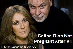 Celine Dion Not Pregnant After All