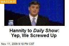 Hannity to Daily Show : Yep, We Screwed Up