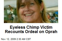 Eyeless Chimp Victim Recounts Ordeal on Oprah