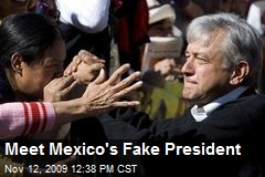 Meet Mexico's Fake President