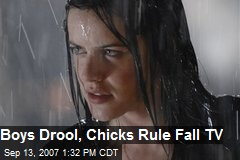 Boys Drool, Chicks Rule Fall TV