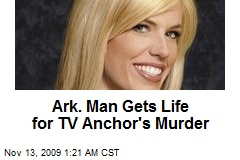 Ark. Man Gets Life for TV Anchor's Murder