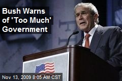 Bush Warns of 'Too Much' Government