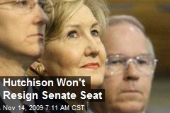 Hutchison Won't Resign Senate Seat