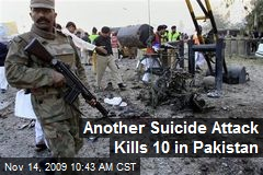 Another Suicide Attack Kills 10 in Pakistan