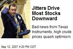Jitters Drive Most Stocks Downward