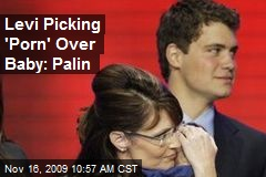 Levi Picking 'Porn' Over Baby: Palin