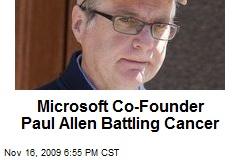 Microsoft Co-Founder Paul Allen Battling Cancer