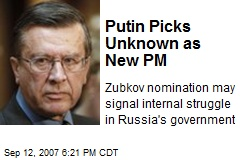 Putin Picks Unknown as New PM