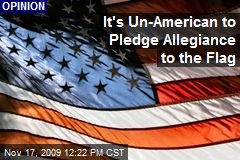 It's Un-American to Pledge Allegiance to the Flag