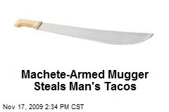 Machete-Armed Mugger Steals Man's Tacos