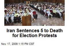 Iran Sentences 5 to Death for Election Protests