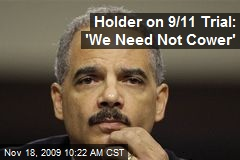 Holder on 9/11 Trial: 'We Need Not Cower'