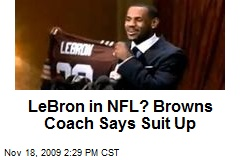 LeBron in NFL? Browns Coach Says Suit Up