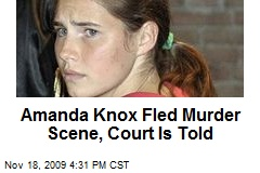 Amanda Knox Fled Murder Scene, Court Is Told