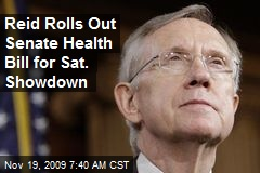 Reid Rolls Out Senate Health Bill for Sat. Showdown