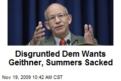 Disgruntled Dem Wants Geithner, Summers Sacked