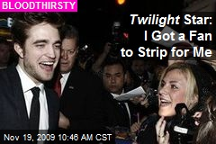 Twilight Star: I Got a Fan to Strip for Me