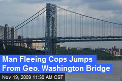 Man Fleeing Cops Jumps From Geo. Washington Bridge