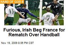 Furious, Irish Beg France for Rematch Over Handball