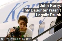 John Kerry: My Daughter Wasn't Legally Drunk