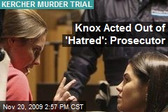 Knox Acted Out of 'Hatred': Prosecutor