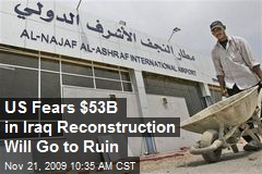US Fears $53B in Iraq Reconstruction Will Go to Ruin