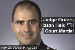 Judge Orders Hasan Held 'Til Court Martial