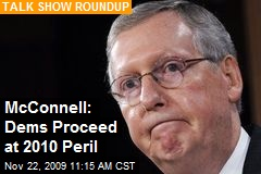 McConnell: Dems Proceed at 2010 Peril