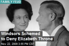 Windsors Schemed to Deny Elizabeth Throne