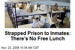 Strapped Prison to Inmates: There's No Free Lunch