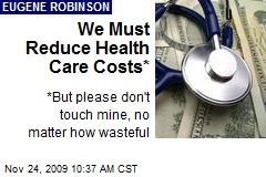 We Must Reduce Health Care Costs*