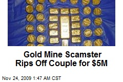 Gold Mine Scamster Rips Off Couple for $5M
