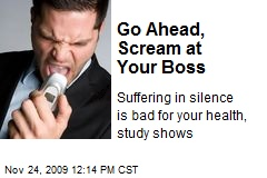 Go Ahead, Scream at Your Boss
