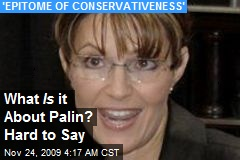 What Is it About Palin? Hard to Say