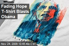 Fading Hope T-Shirt Blasts Obama