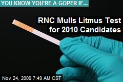 RNC Mulls Litmus Test for 2010 Candidates