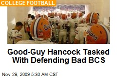 Good-Guy Hancock Tasked With Defending Bad BCS