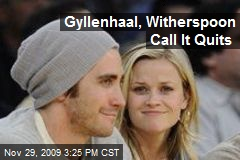 Gyllenhaal, Witherspoon Call It Quits